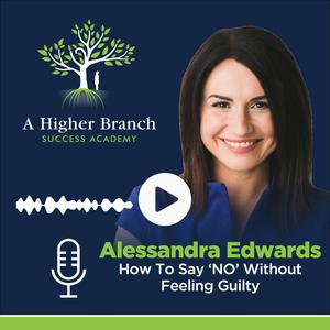 Listen to Alessandra Edwards: How To Say 'NO' Without Feeling Guilty