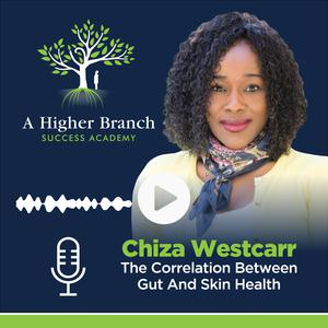 Listen to Chiza Westcarr: The Correlation Between Gut And Skin Health