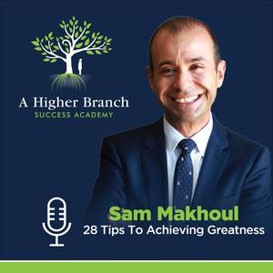 Listen to Sam Makhoul - 28 Tips To Achieving Greatness