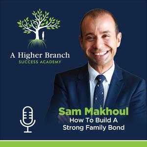 Listen to Sam Makhoul: How To Build A Strong Family Bond