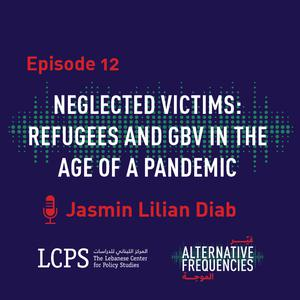 Listen to Episode 12 - Neglected Victims: Refugees and GBV in the Age of a Pandemic