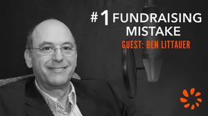 Listen to Ben Littauer, Founder and Angel Investor - #1 Fundraising Mistake