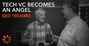 Listen to Fred Bamber - Tech VC Becomes an Angel