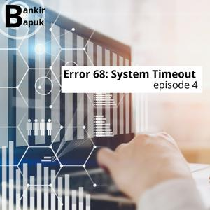Listen to Episode 4: Error 68 (System Timeout)