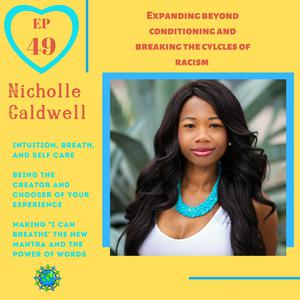 Listen to Ep 49: Expanding Beyond Conditioning and Breaking the Cycles of Racism with Nicholle Caldwell