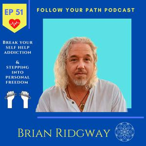 Listen to EP 51: Break Your Self Help Addiction and Step Into the Oneness with Brian Ridgway