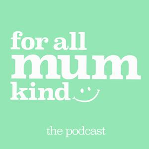 Listen to For All Mum Kind