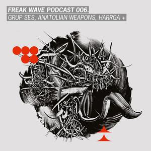 Listen to Freak Wave 006 - Grup Ses, Anatolian Weapons, Harrga +