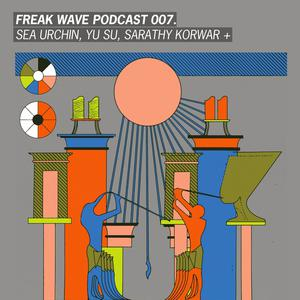 Listen to Freak Wave 007 - Sea Urchin, Yu Su, Sarathy Korwar +