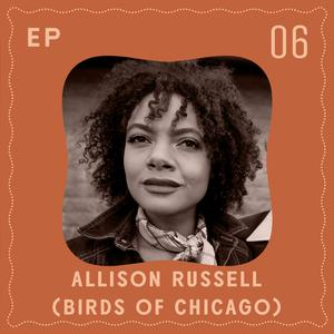 Listen to Allison Russell (Birds of Chicago, Our Native Daughters) shares why she believes that