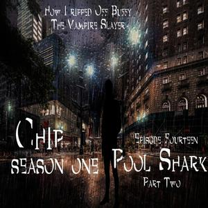 Listen to Chip S1E14 - 'POOL SHARK' Part 2