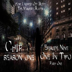 Listen to Chip S1E9 - 'ONE IN TWO' Part 1