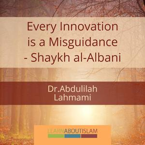 Listen to Every Innovation is a Misguidance - Shaykh al-Albani | Abdulilah Lahmami - Lesson 2
