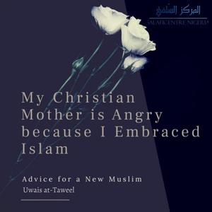 Listen to My Christian Mother is Angry because I Embraced Islam - Advice from Uwais at-Taweel