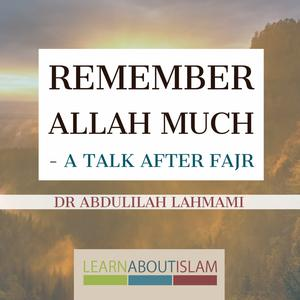 Listen to Remember Allah Much - Dr Abdulilah Lahmami | Manchester