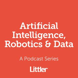 Listen to Littler AI, Robotics and Data