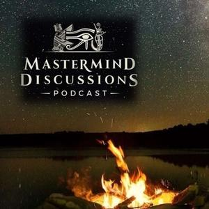 Listen to Mastermind Discussions #6- Fireside Chat LIVE Discussion, Ancient History, Secrets, Consciousness