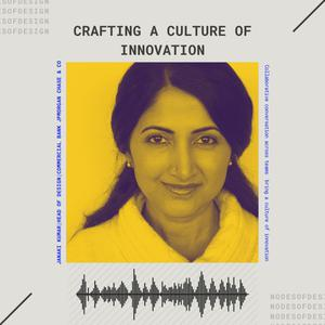 Listen to Nodes of Design#50: Crafting a culture of Innovation by Janaki Kumar