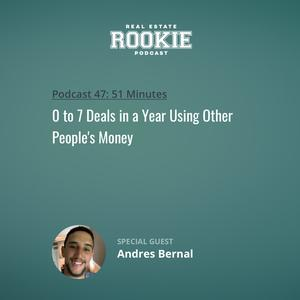Listen to 0 to 7 Deals in a Year Using Other People's Money with Andres Bernal
