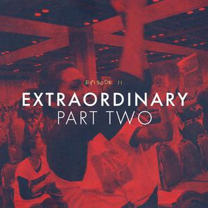Listen to Episode 11: Extraordinary, Part Two