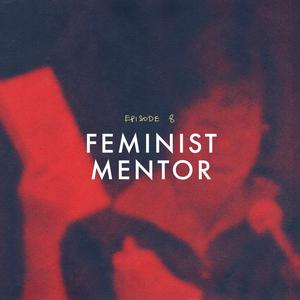 Listen to Episode 8: Feminist Mentor