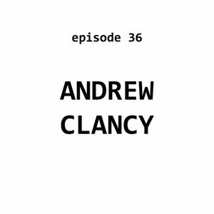 Listen to Ep 36: Andrew Clancy
