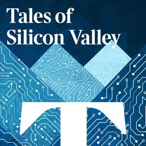 Listen to Tales of Silicon Valley