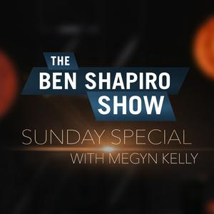Listen to Megyn Kelly | The Ben Shapiro Show Sunday Special Ep. 103