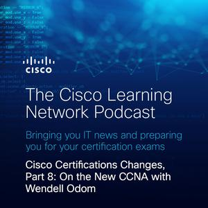 Listen to Cisco Certifications Changes, Part 8: On the New CCNA with Wendell Odom