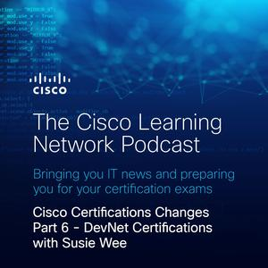 Listen to Cisco Certifications Changes Part 6 - DevNet Certifications with Susie Wee
