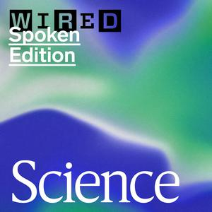 Listen to WIRED Science: Space, Health, Biotech, and More